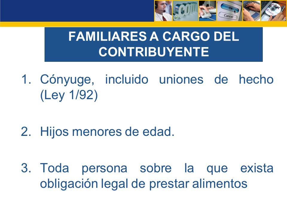 FAMILIARES A CARGO DEL CONTRIBUYENTE