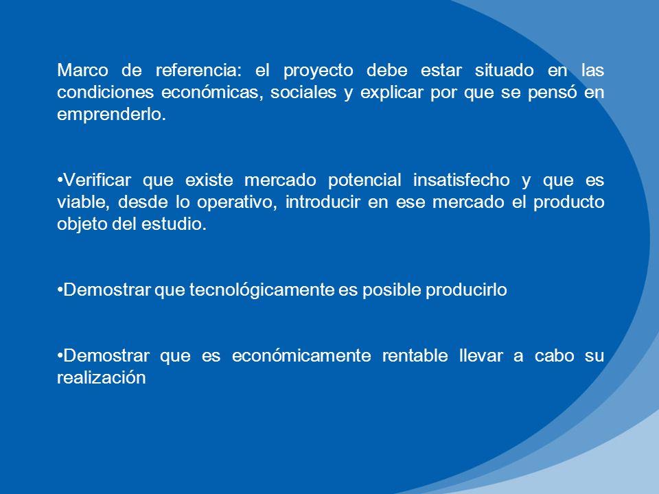 Marco de referencia: el proyecto debe estar situado en las condiciones económicas, sociales y explicar por que se pensó en emprenderlo.