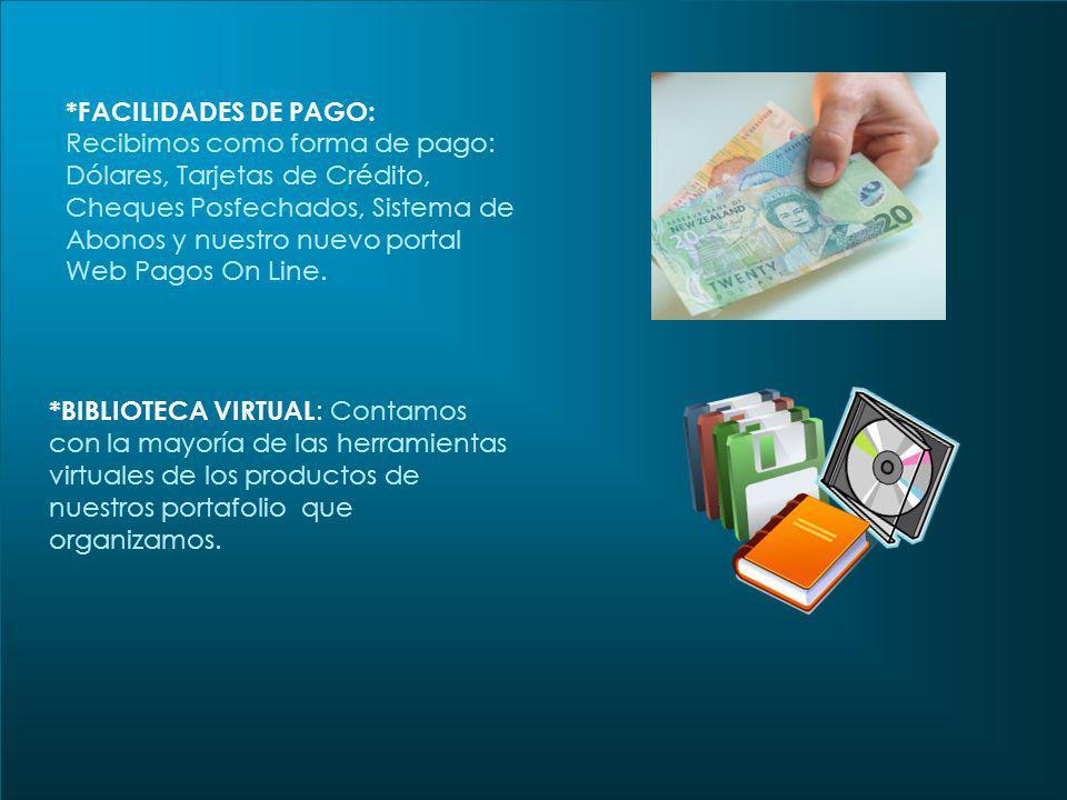 *FACILIDADES DE PAGO: Recibimos como forma de pago: Dólares, Tarjetas de Crédito, Cheques Posfechados, Sistema de Abonos y nuestro nuevo portal Web Pagos On Line.