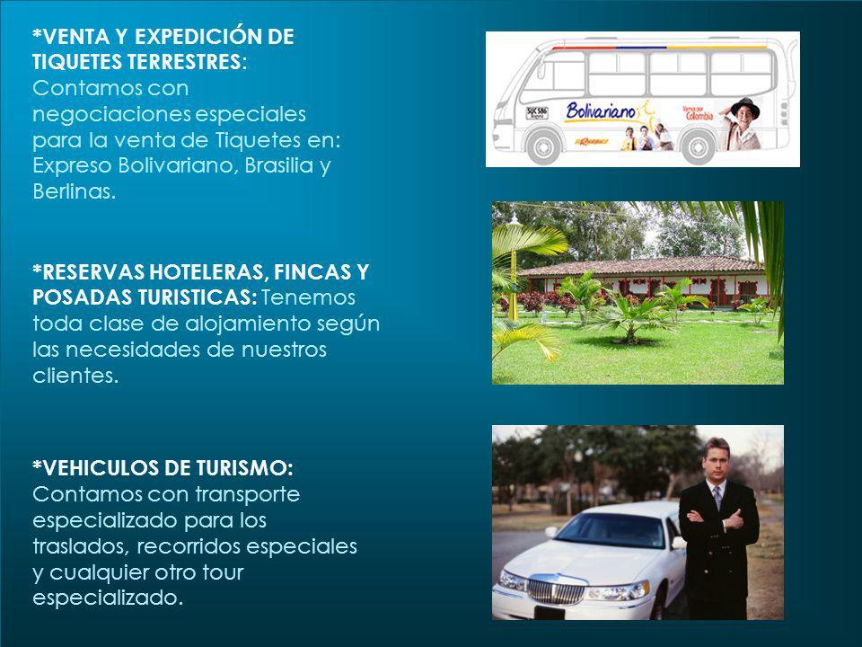 *VENTA Y EXPEDICIÓN DE TIQUETES TERRESTRES: Contamos con negociaciones especiales para la venta de Tiquetes en: Expreso Bolivariano, Brasilia y Berlinas.