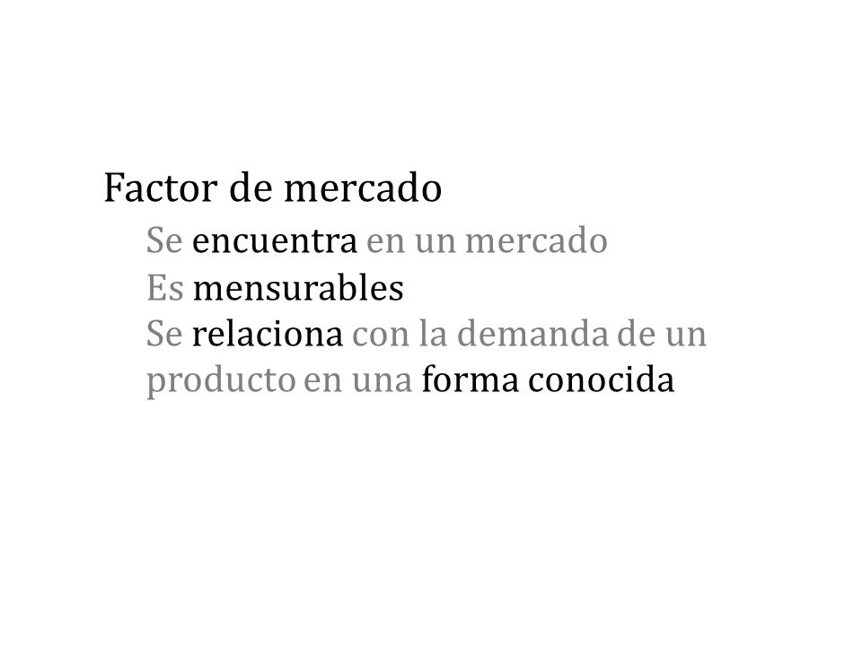 Factor de mercado. Se encuentra en un mercado. Es mensurables