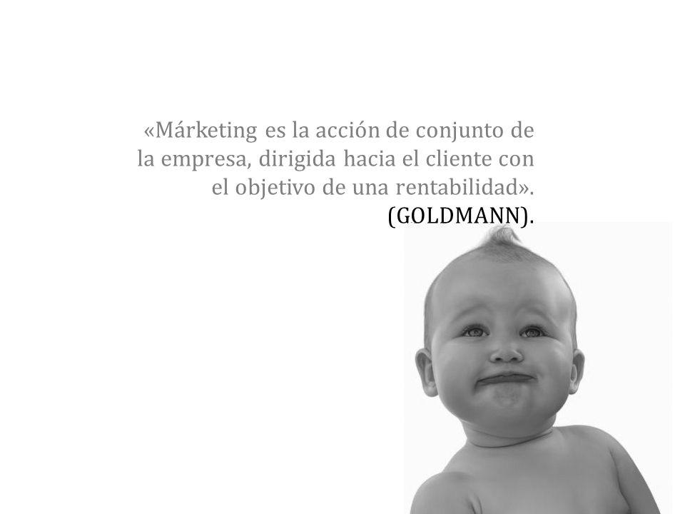 «Márketing es la acción de conjunto de la empresa, dirigida hacia el cliente con el objetivo de una rentabilidad».