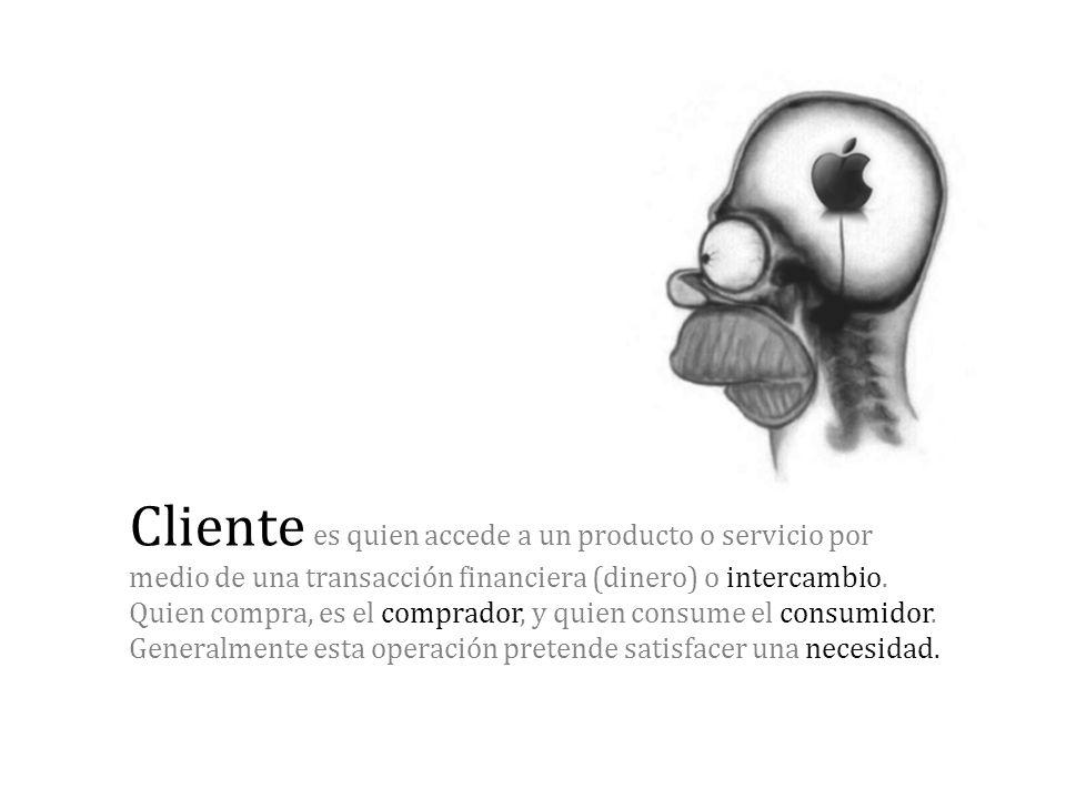 Cliente es quien accede a un producto o servicio por medio de una transacción financiera (dinero) o intercambio.