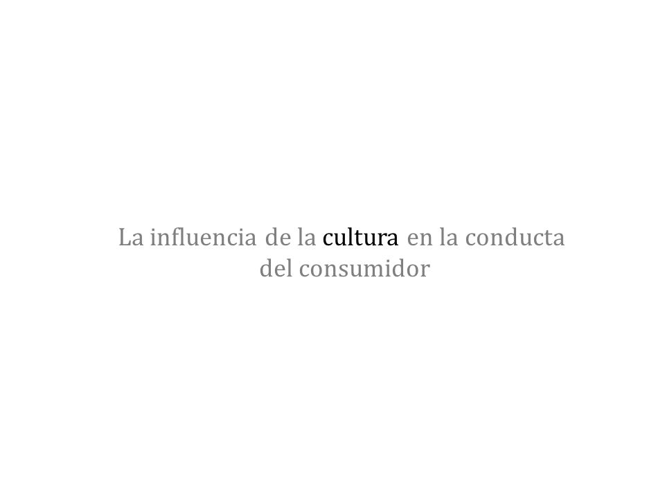 La influencia de la cultura en la conducta del consumidor
