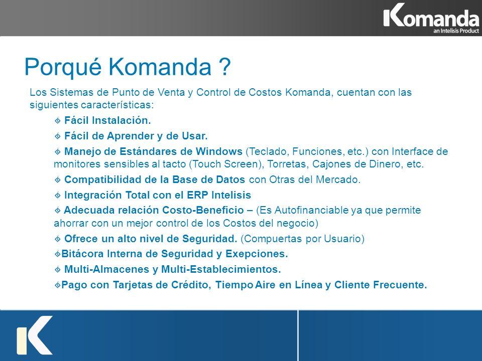 Porqué Komanda Los Sistemas de Punto de Venta y Control de Costos Komanda, cuentan con las siguientes características: