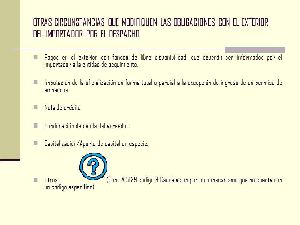 OTRAS CIRCUNSTANCIAS QUE MODIFIQUEN LAS OBLIGACIONES CON EL EXTERIOR DEL IMPORTADOR POR EL DESPACHO