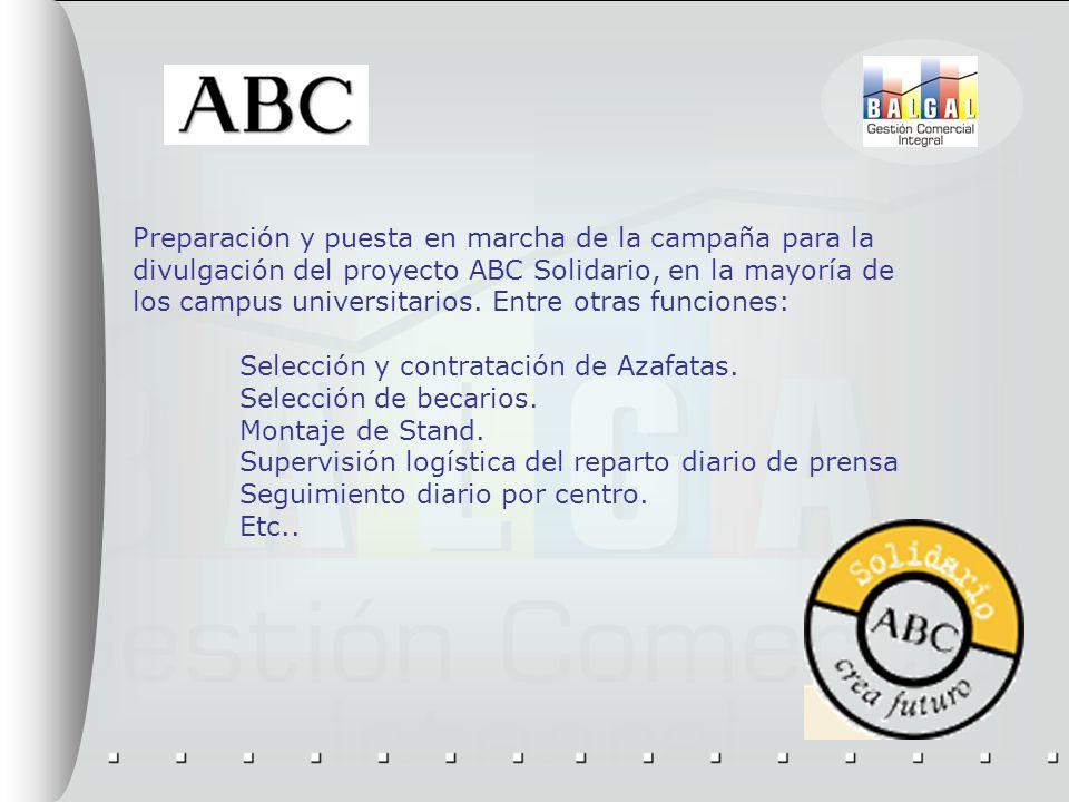 Preparación y puesta en marcha de la campaña para la divulgación del proyecto ABC Solidario, en la mayoría de los campus universitarios. Entre otras funciones:
