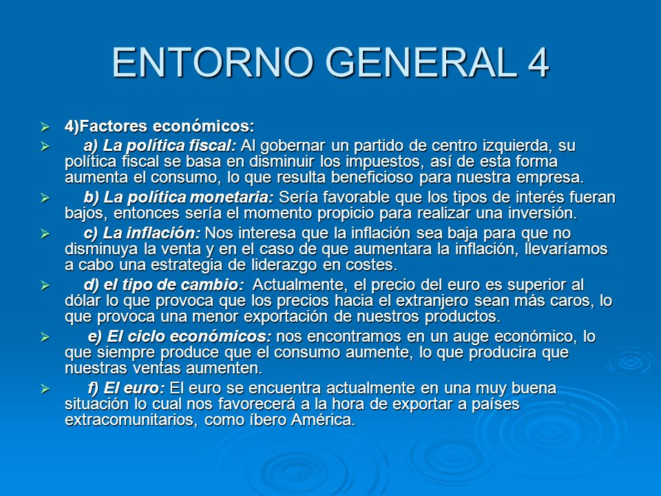 ENTORNO GENERAL 4 4)Factores económicos: