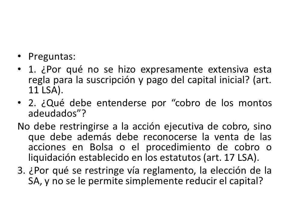 Preguntas: 1. ¿Por qué no se hizo expresamente extensiva esta regla para la suscripción y pago del capital inicial (art. 11 LSA).