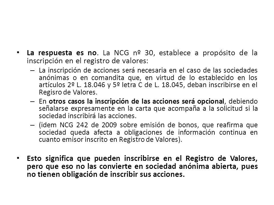 La respuesta es no. La NCG nº 30, establece a propósito de la inscripción en el registro de valores:
