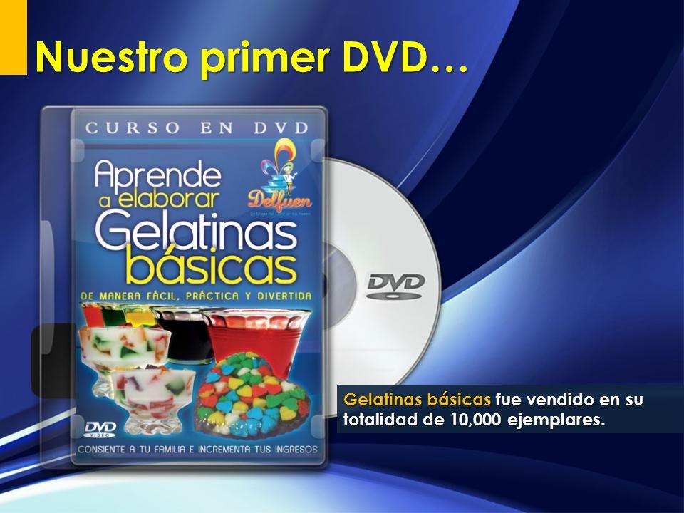 Nuestro primer DVD… Gelatinas básicas fue vendido en su totalidad de 10,000 ejemplares.