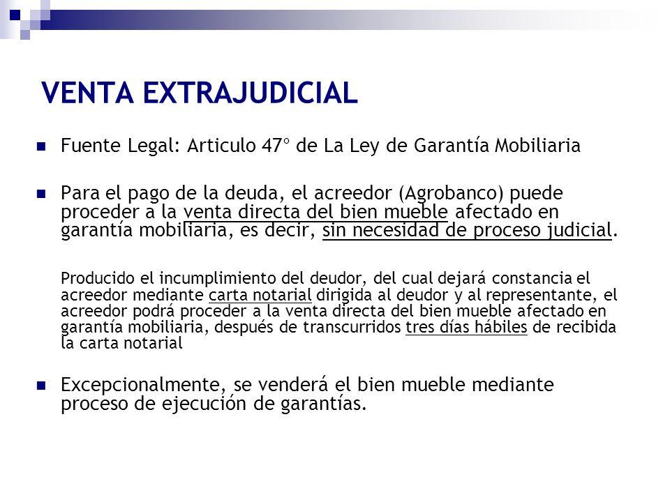 VENTA EXTRAJUDICIAL Fuente Legal: Articulo 47° de La Ley de Garantía Mobiliaria.