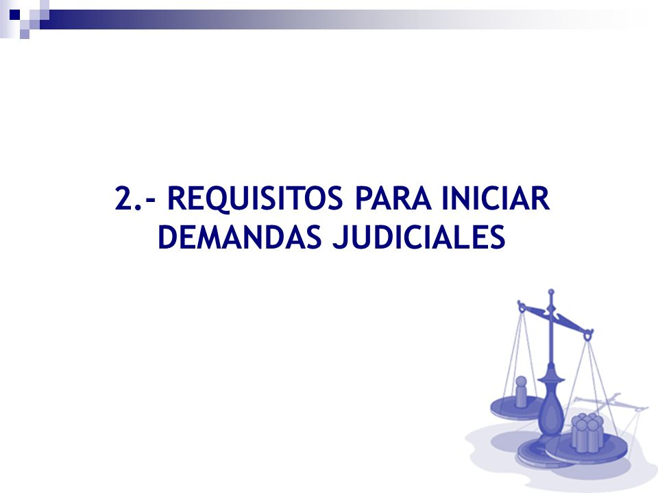 2.- REQUISITOS PARA INICIAR DEMANDAS JUDICIALES