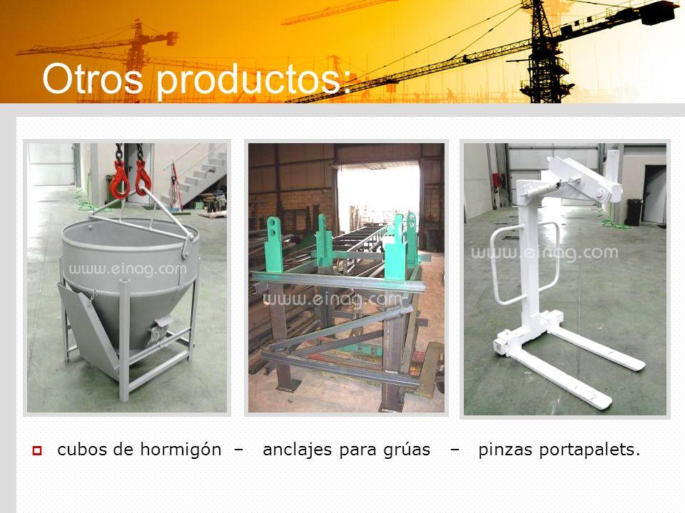 Otros productos: cubos de hormigón – anclajes para grúas – pinzas portapalets.