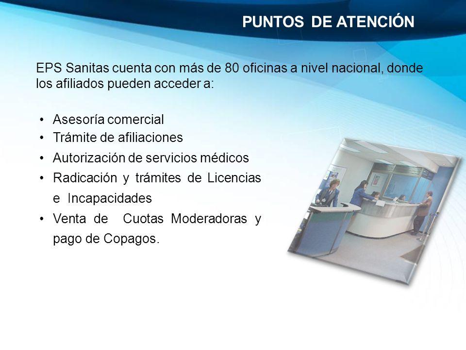 PUNTOS DE ATENCIÓN EPS Sanitas cuenta con más de 80 oficinas a nivel nacional, donde los afiliados pueden acceder a: