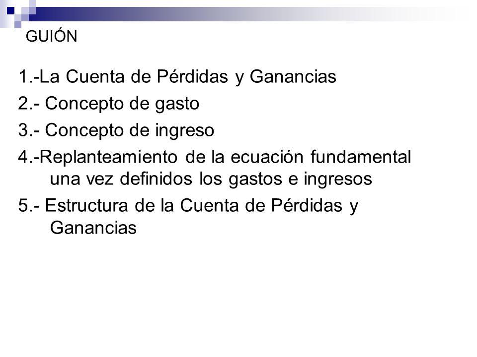 1.-La Cuenta de Pérdidas y Ganancias 2.- Concepto de gasto