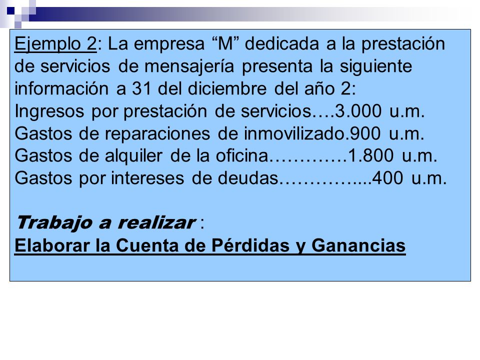 Ejemplo 2: La empresa M dedicada a la prestación de servicios de mensajería presenta la siguiente información a 31 del diciembre del año 2: