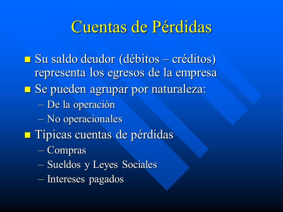 Cuentas de Pérdidas Su saldo deudor (débitos – créditos) representa los egresos de la empresa. Se pueden agrupar por naturaleza: