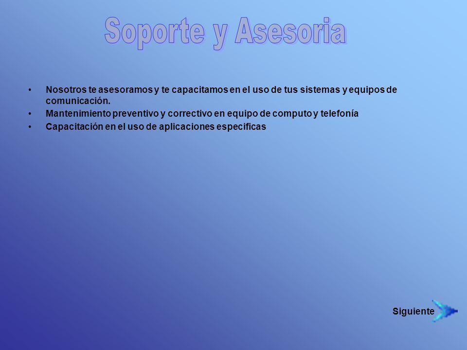Soporte y Asesoria Nosotros te asesoramos y te capacitamos en el uso de tus sistemas y equipos de comunicación.