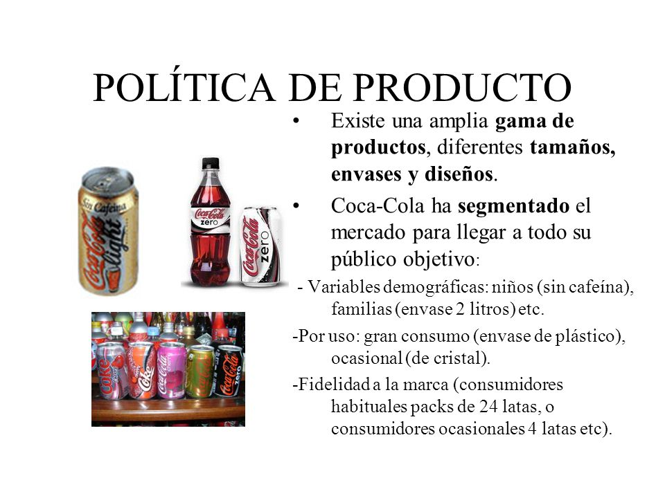 POLÍTICA DE PRODUCTO Existe una amplia gama de productos, diferentes tamaños, envases y diseños.