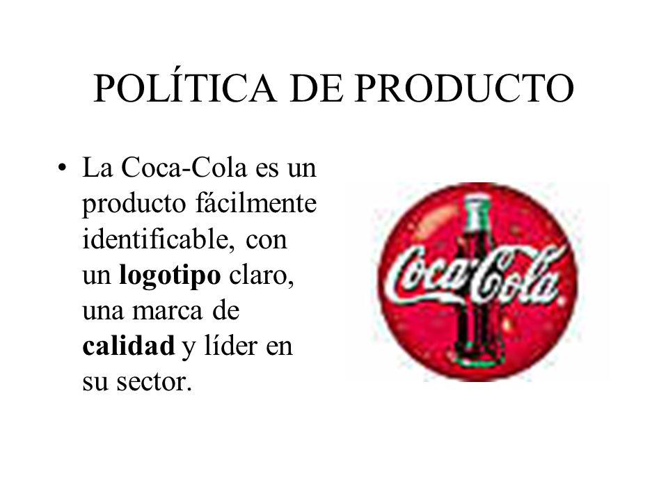 POLÍTICA DE PRODUCTO La Coca-Cola es un producto fácilmente identificable, con un logotipo claro, una marca de calidad y líder en su sector.