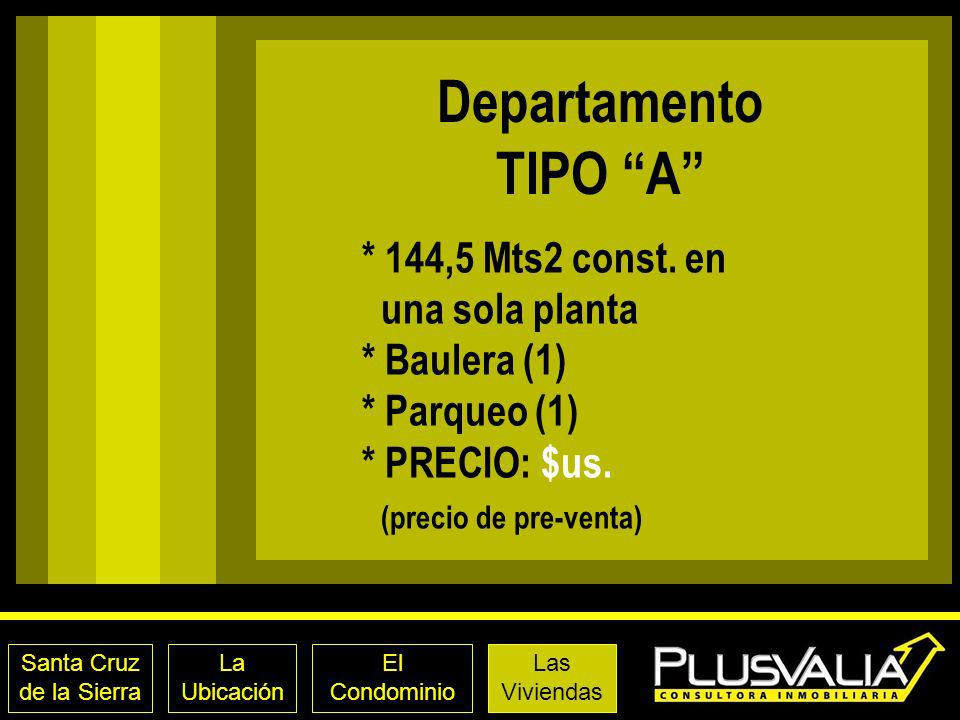 Departamento TIPO A * 144,5 Mts2 const. en una sola planta * Baulera (1) * Parqueo (1) * PRECIO: $us. (precio de pre-venta)