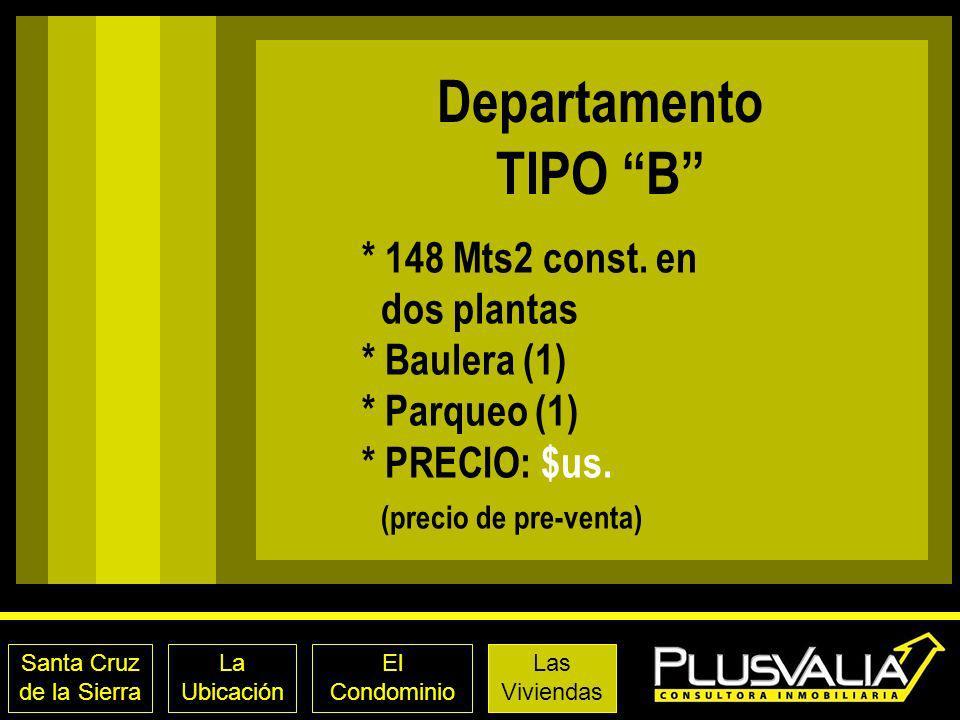 Departamento TIPO B * 148 Mts2 const. en dos plantas * Baulera (1) * Parqueo (1) * PRECIO: $us. (precio de pre-venta)