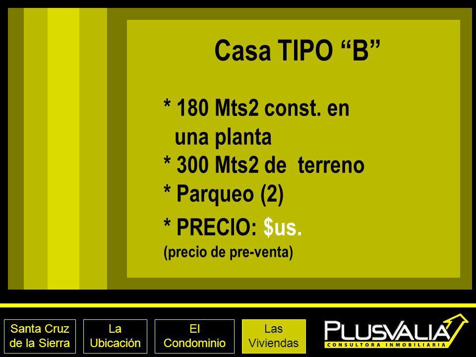 Casa TIPO B * 180 Mts2 const. en una planta * 300 Mts2 de terreno * Parqueo (2) * PRECIO: $us. (precio de pre-venta)