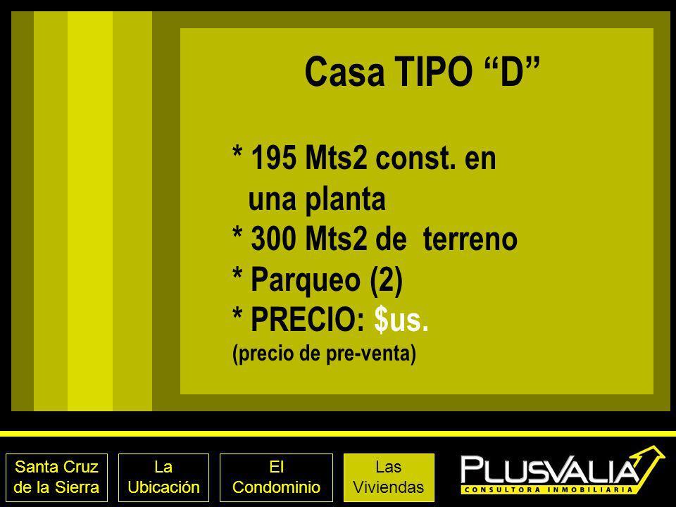 Casa TIPO D * 195 Mts2 const. en una planta * 300 Mts2 de terreno * Parqueo (2) * PRECIO: $us. (precio de pre-venta)