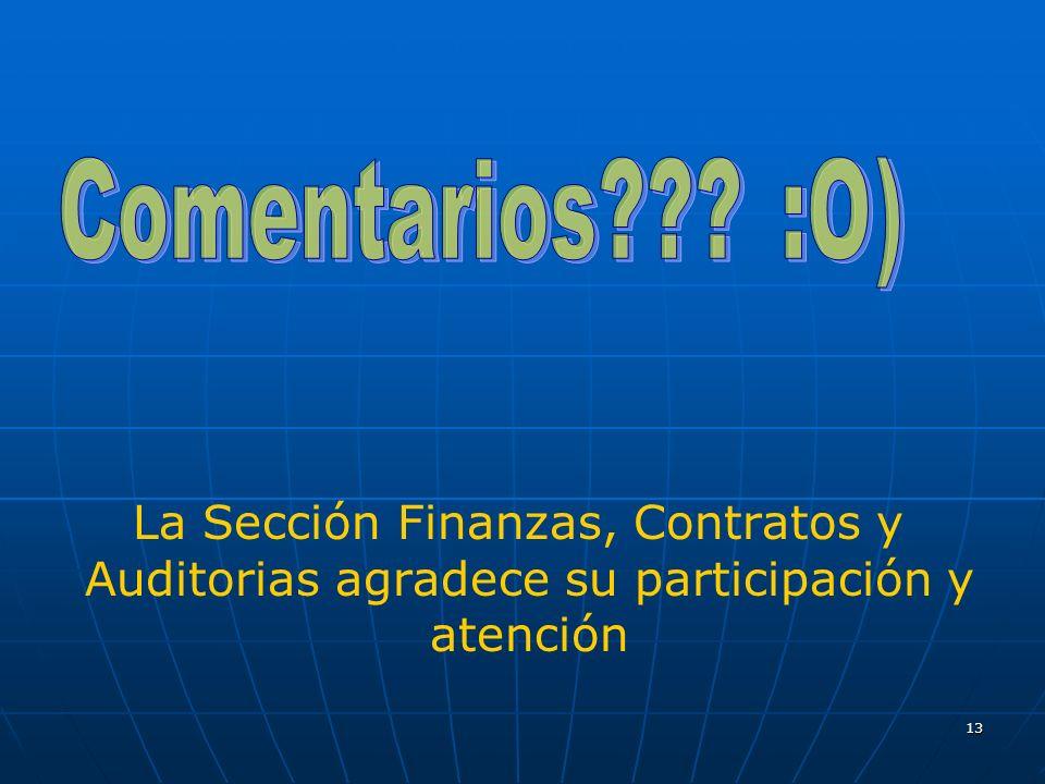 Comentarios :O) La Sección Finanzas, Contratos y Auditorias agradece su participación y atención