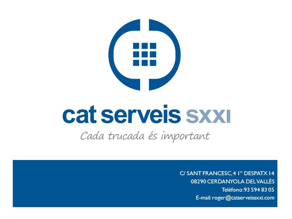 C/ SANT FRANCESC, 4 1º DESPATX 14 08290 CERDANYOLA DEL VALLÈS Teléfono: 93 594 83 05 E-mail: roger@catserveissxxi.com