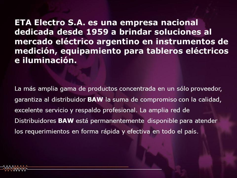 ETA Electro S.A. es una empresa nacional dedicada desde 1959 a brindar soluciones al mercado eléctrico argentino en instrumentos de medición, equipamiento para tableros eléctricos e iluminación.