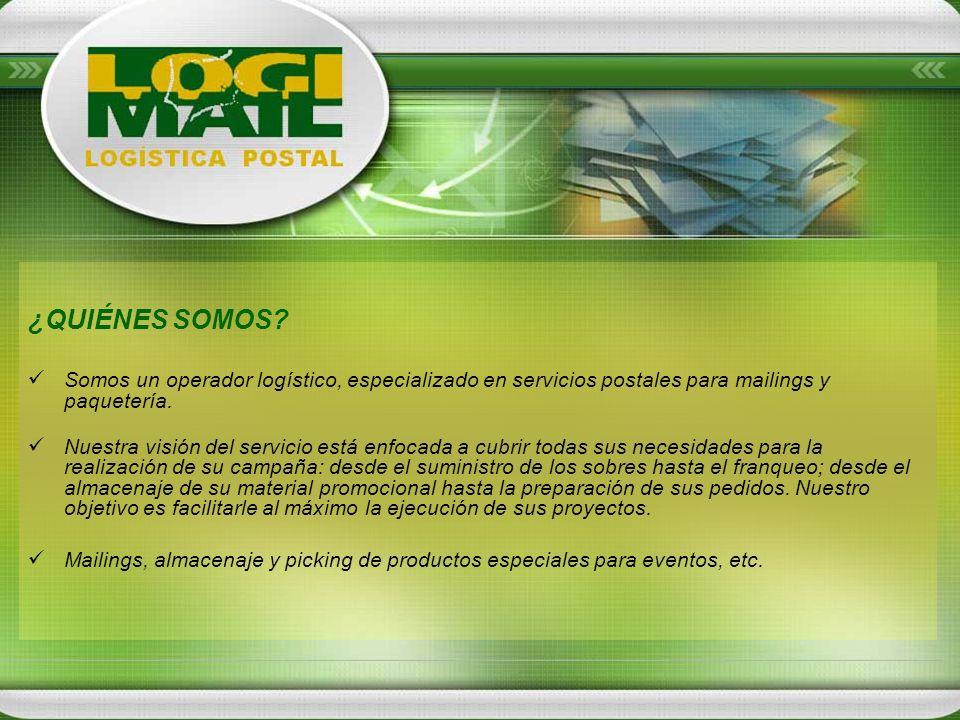 ¿QUIÉNES SOMOS Somos un operador logístico, especializado en servicios postales para mailings y paquetería.