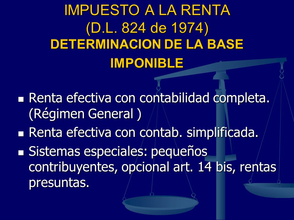 IMPUESTO A LA RENTA (D.L. 824 de 1974) DETERMINACION DE LA BASE IMPONIBLE