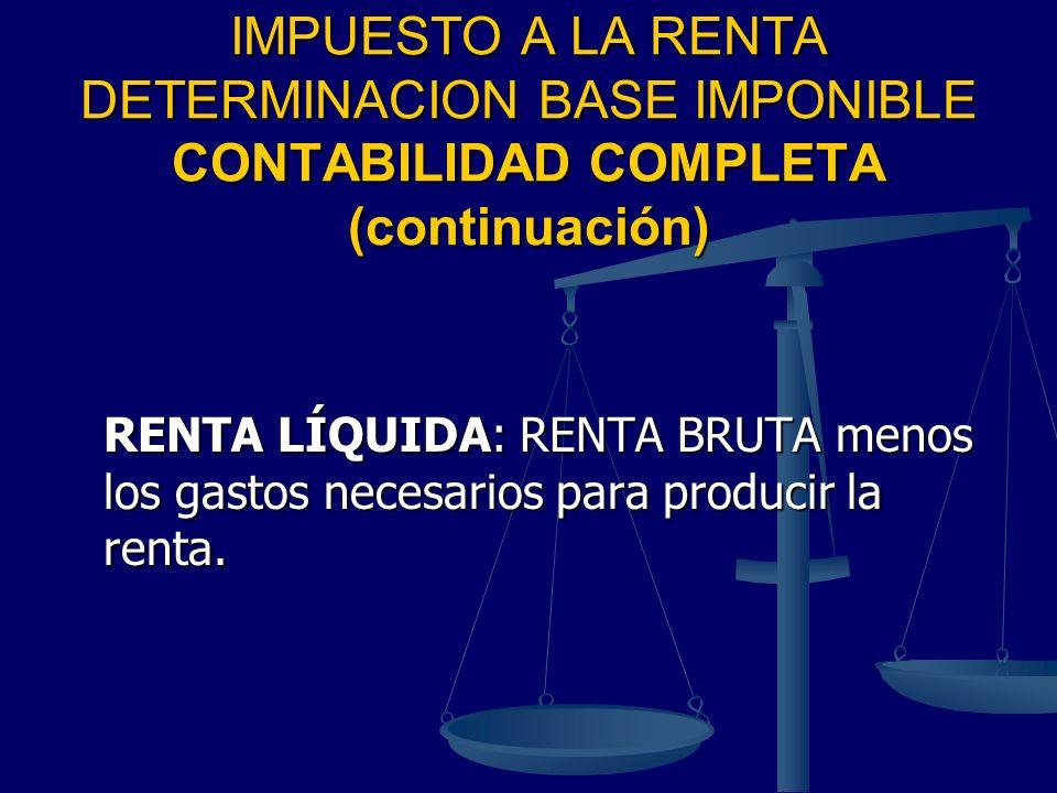 IMPUESTO A LA RENTA DETERMINACION BASE IMPONIBLE CONTABILIDAD COMPLETA (continuación)