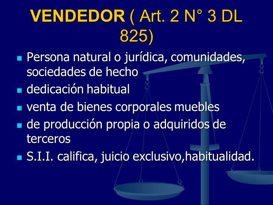VENDEDOR ( Art. 2 N° 3 DL 825) Persona natural o jurídica, comunidades, sociedades de hecho. dedicación habitual.