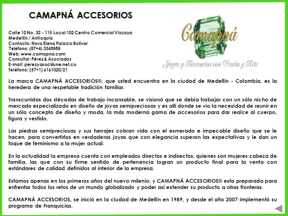 CAMAPNÁ ACCESORIOS Calle 10 No. 32 - 115 Local 102 Centro Comercial Vizcaya Medellín / Antioquia Contacto: Nora Elena Palacio Bolívar.