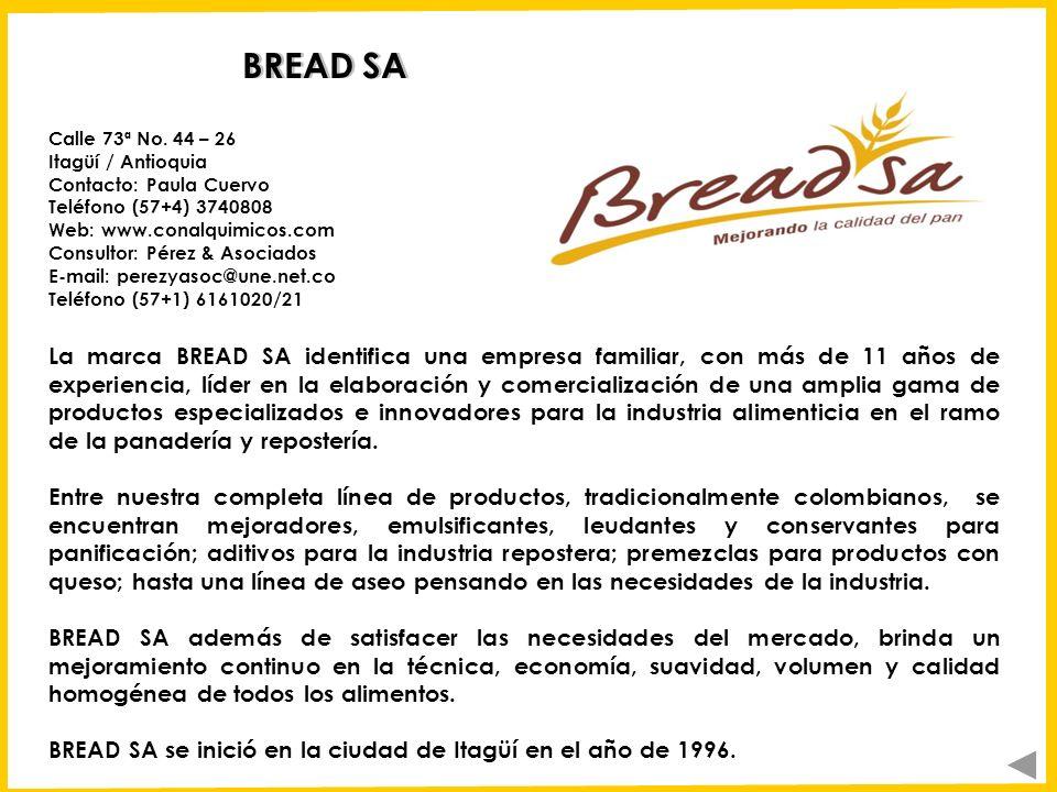 BREAD SA Calle 73ª No. 44 – 26. Itagüí / Antioquia. Contacto: Paula Cuervo. Teléfono (57+4) 3740808.