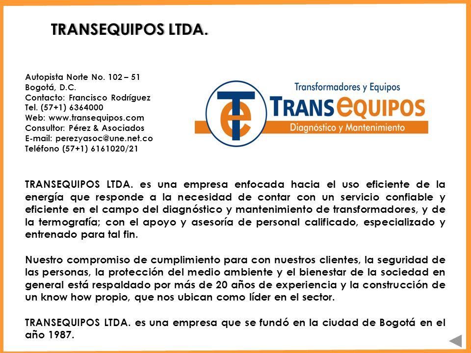TRANSEQUIPOS LTDA. Autopista Norte No. 102 – 51. Bogotá, D.C. Contacto: Francisco Rodríguez. Tel. (57+1) 6364000.