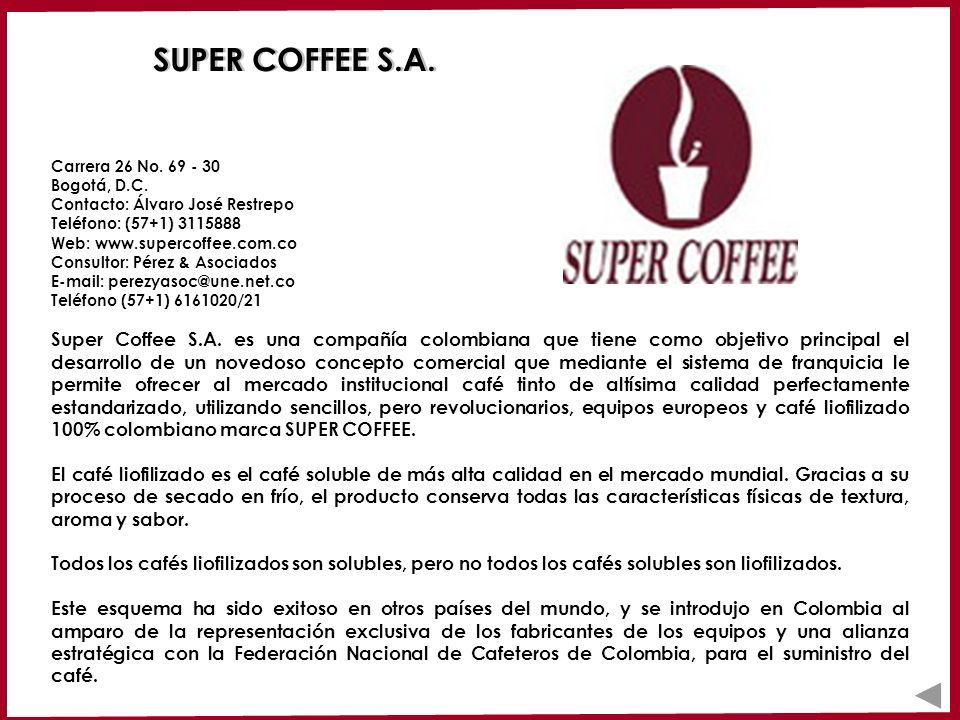 SUPER COFFEE S.A. Carrera 26 No. 69 - 30 Bogotá, D.C. Contacto: Álvaro José Restrepo. Teléfono: (57+1) 3115888.
