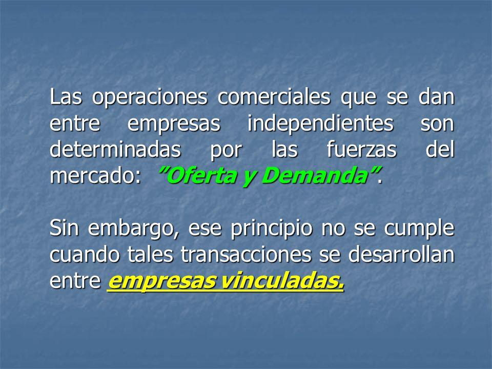 Las operaciones comerciales que se dan entre empresas independientes son determinadas por las fuerzas del mercado: Oferta y Demanda .