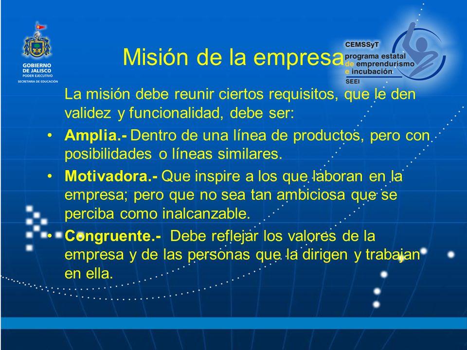 Misión de la empresa La misión debe reunir ciertos requisitos, que le den validez y funcionalidad, debe ser: