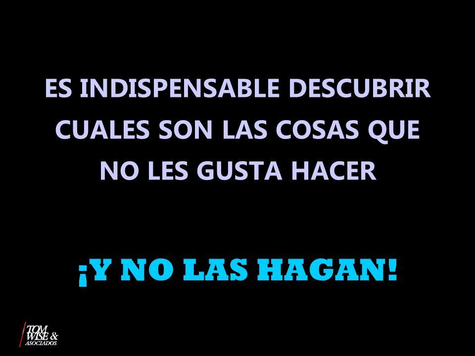 ES INDISPENSABLE DESCUBRIR CUALES SON LAS COSAS QUE NO LES GUSTA HACER