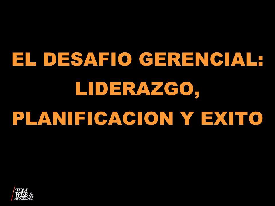 EL DESAFIO GERENCIAL: LIDERAZGO, PLANIFICACION Y EXITO