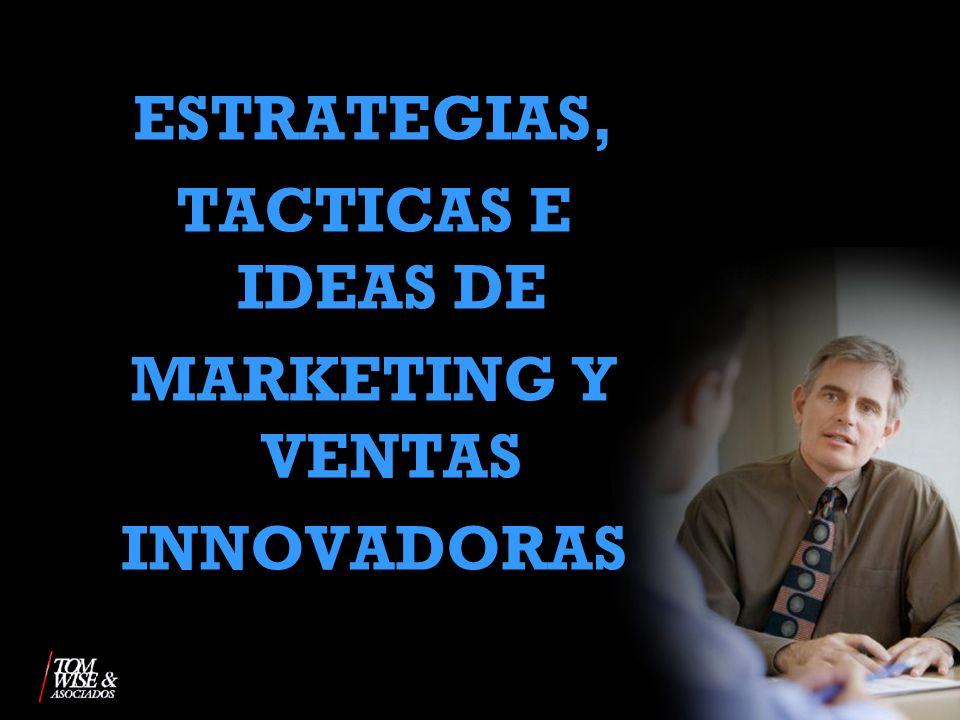 ESTRATEGIAS, TACTICAS E IDEAS DE MARKETING Y VENTAS INNOVADORAS
