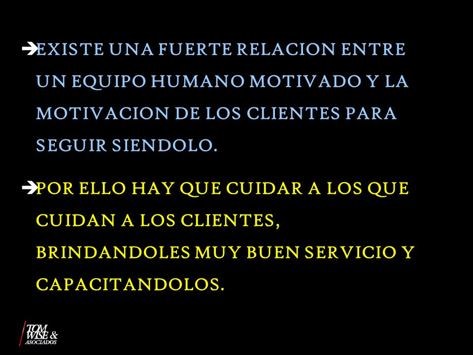 EXISTE UNA FUERTE RELACION ENTRE UN EQUIPO HUMANO MOTIVADO Y LA MOTIVACION DE LOS CLIENTES PARA SEGUIR SIENDOLO.