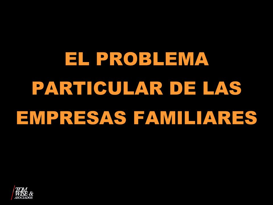 EL PROBLEMA PARTICULAR DE LAS EMPRESAS FAMILIARES