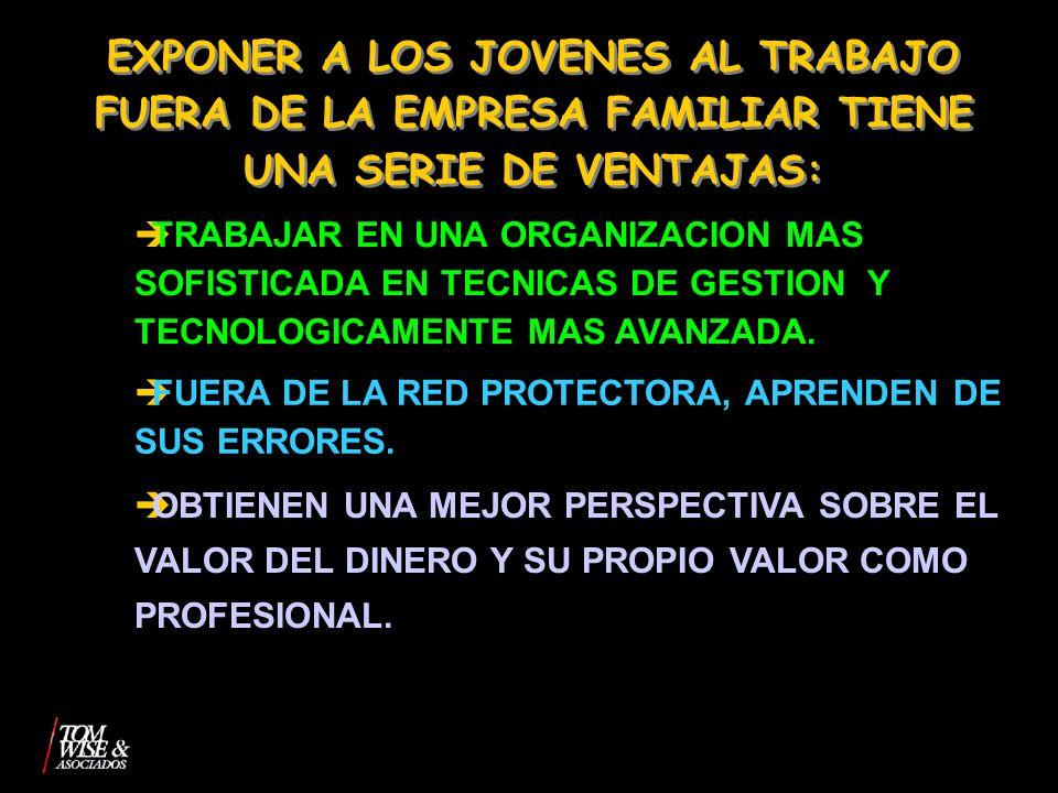 EXPONER A LOS JOVENES AL TRABAJO FUERA DE LA EMPRESA FAMILIAR TIENE UNA SERIE DE VENTAJAS: