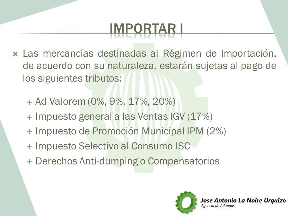IMPORTAR I Las mercancías destinadas al Régimen de Importación, de acuerdo con su naturaleza, estarán sujetas al pago de los siguientes tributos:
