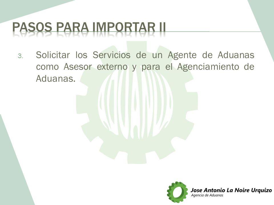 Pasos para importar II Solicitar los Servicios de un Agente de Aduanas como Asesor externo y para el Agenciamiento de Aduanas.